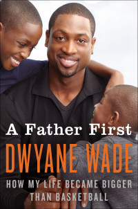 A Father First, Dwayne Wade