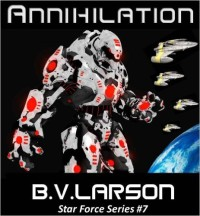 Annihilation: Star Force, Book 7. B.V. Larson