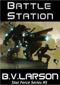 Battle Station: Star Force, Book 5, B.V. Larson