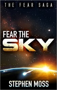 Fear the Sky: The Fear Saga, Book 1, Stephen Moss