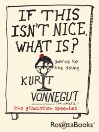 If This Isn't Nice, What Is, Kurt Vonnegut