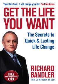 Get the Life You Want: Richard Bandler